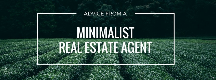 Advice from a Minimalist Real Estate Agent