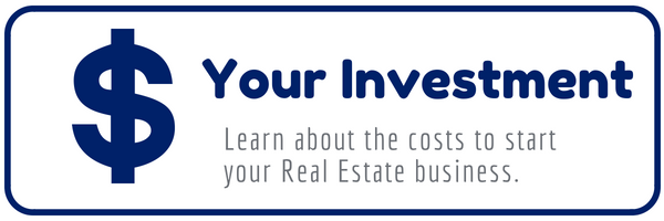 Your Real Estate Investment button Learn about the costs to start your real estate business.